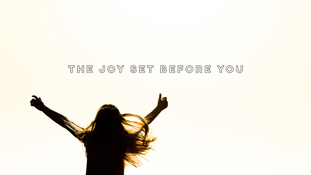 The Joy Set Before You: Why Joy is a Choice